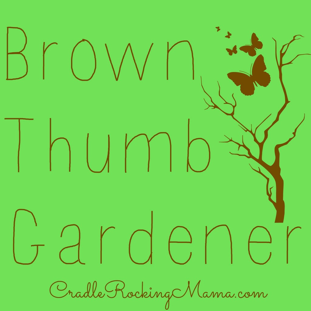 Brown Thumb Gardener cradlerockingmama.com