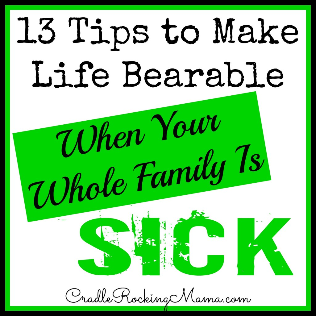13 Tips to Make Life Bearable When Your Whole Family is Sick cradlerockingmama