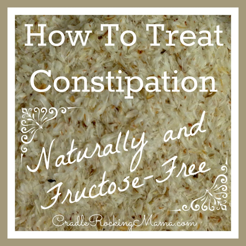 How to Treat Constipation Naturally and Fructose-Free cradlerockingmama