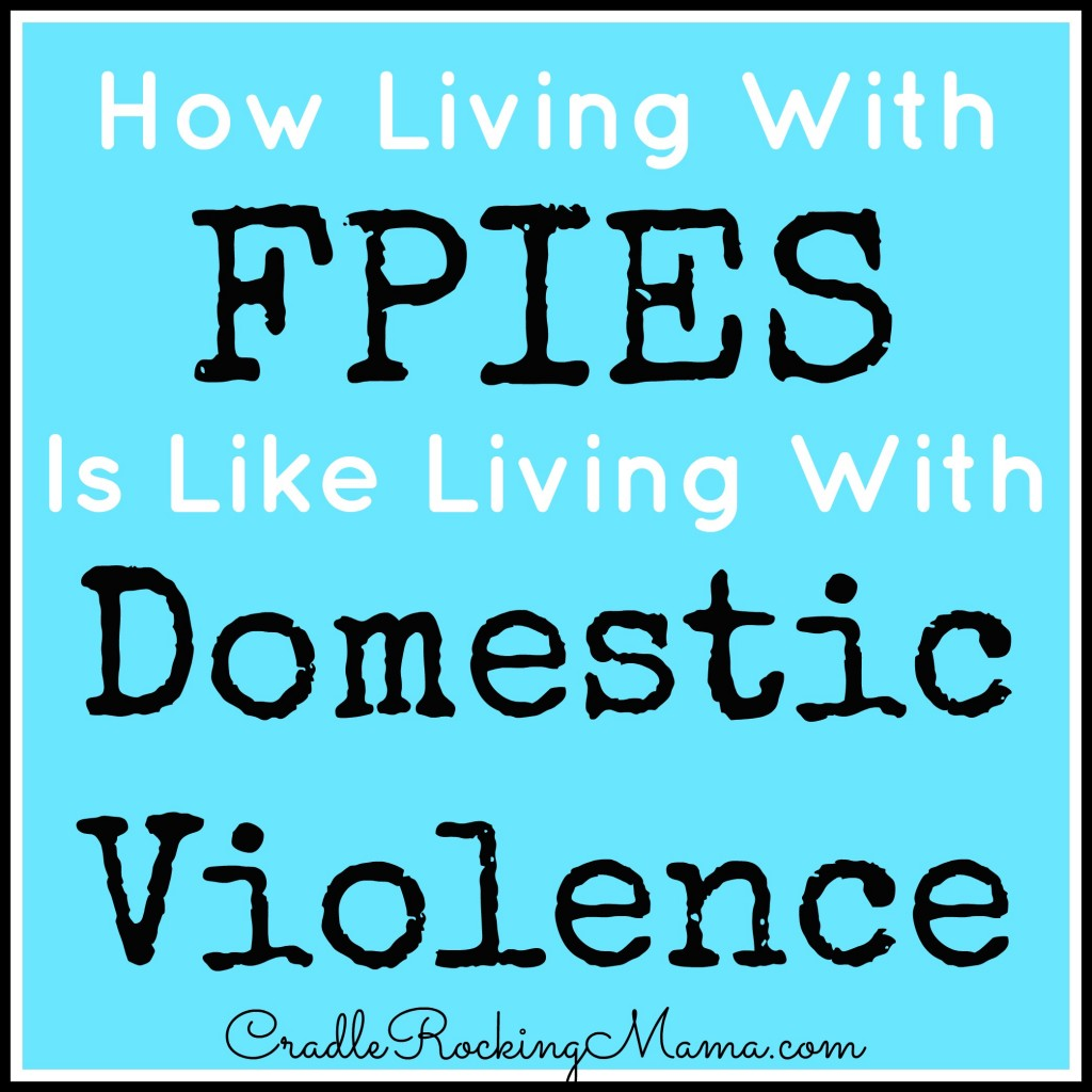 How Living With FPIES is like Living With Domestic Violence cradlerockingmama