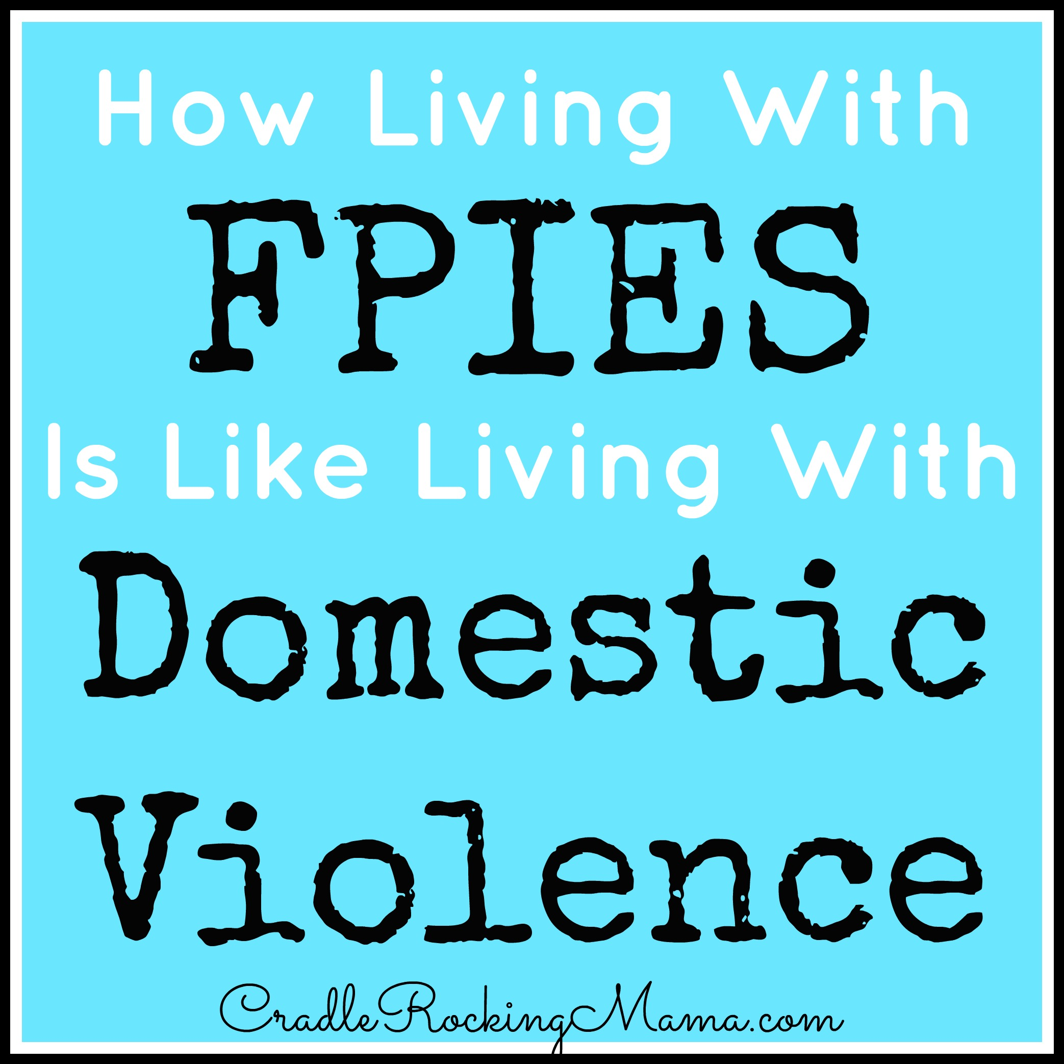 How Living With Fpies Is Like Living With Domestic Violence