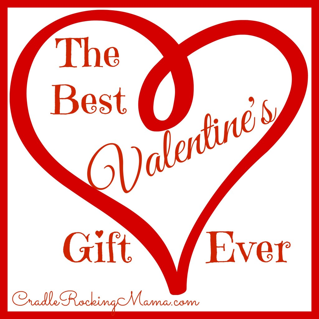 The Best Valentine's Gift Ever cradlerockingmama.com