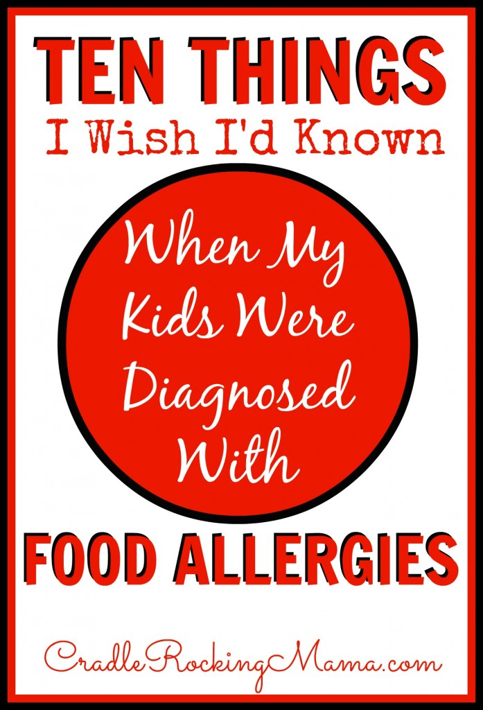 Ten Things I Wish I'd Known When My Kids Were Diagnosed With Food Allergies CradleRockingMama.com