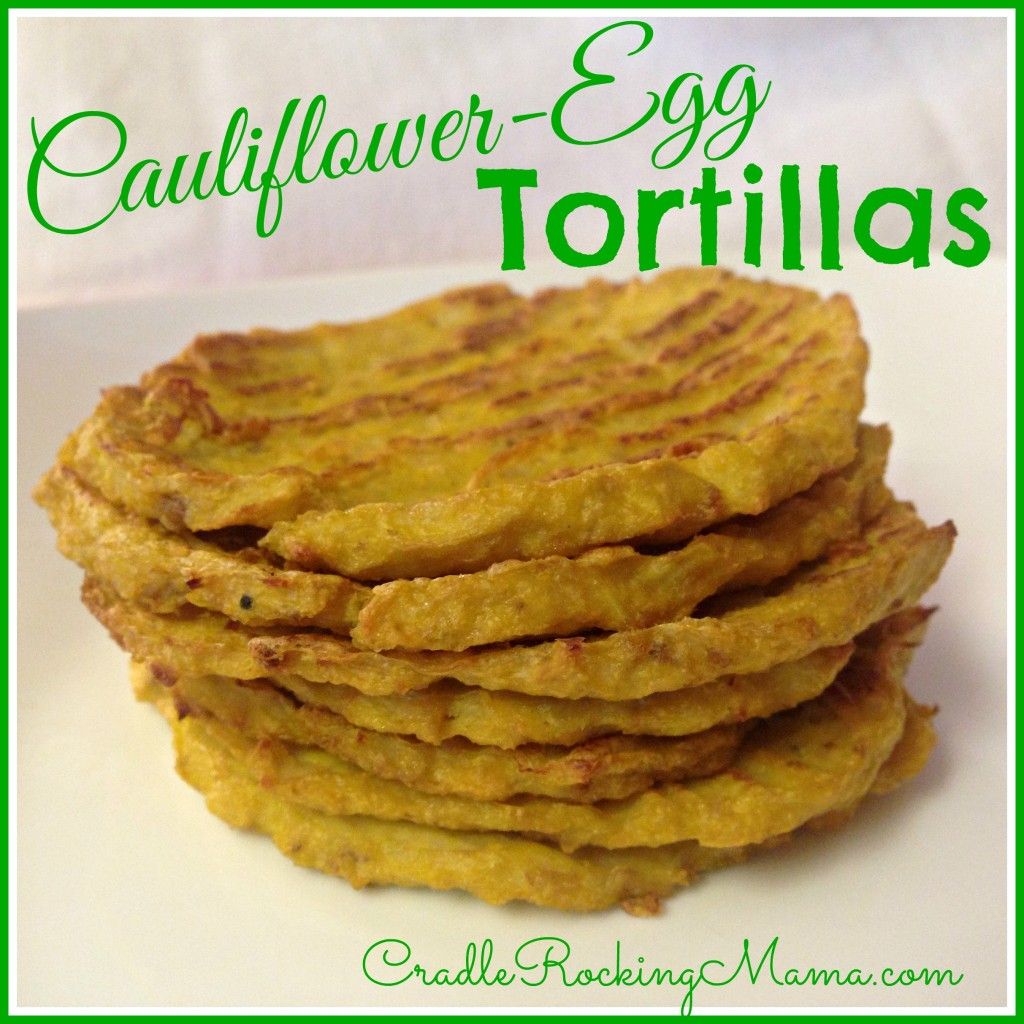 Cauliflower-Egg Tortillas CradleRockingMama.com