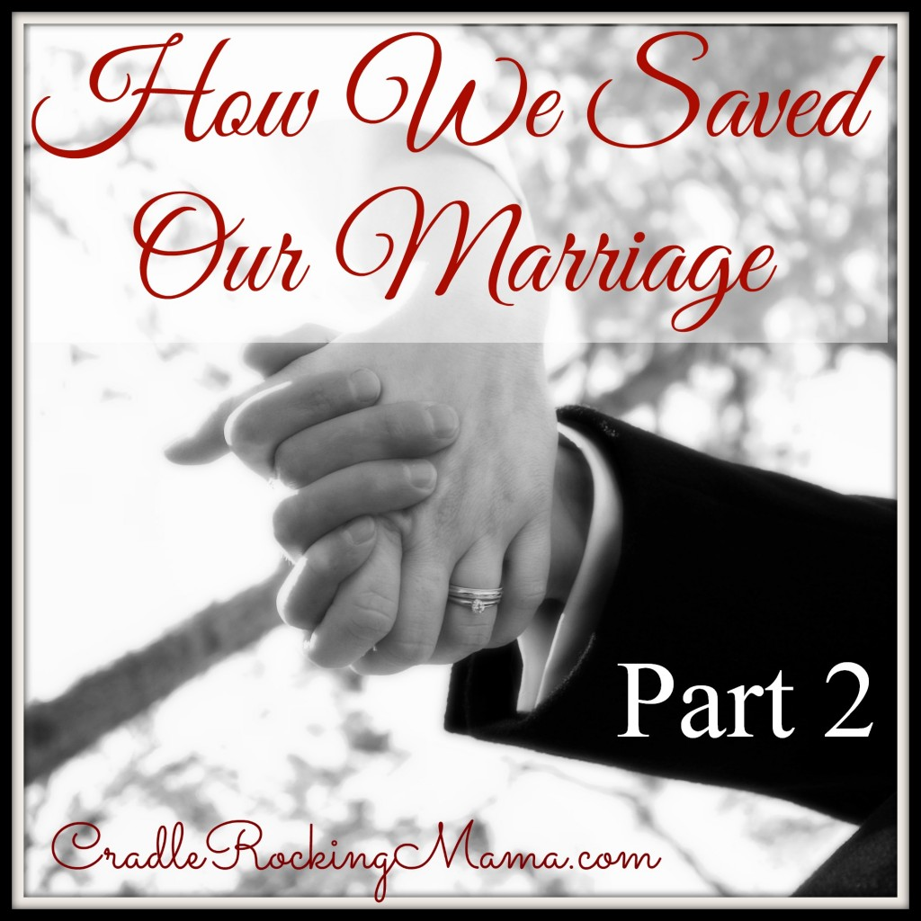 How We Saved Our Marriage Part 2 CradleRockingMama.com