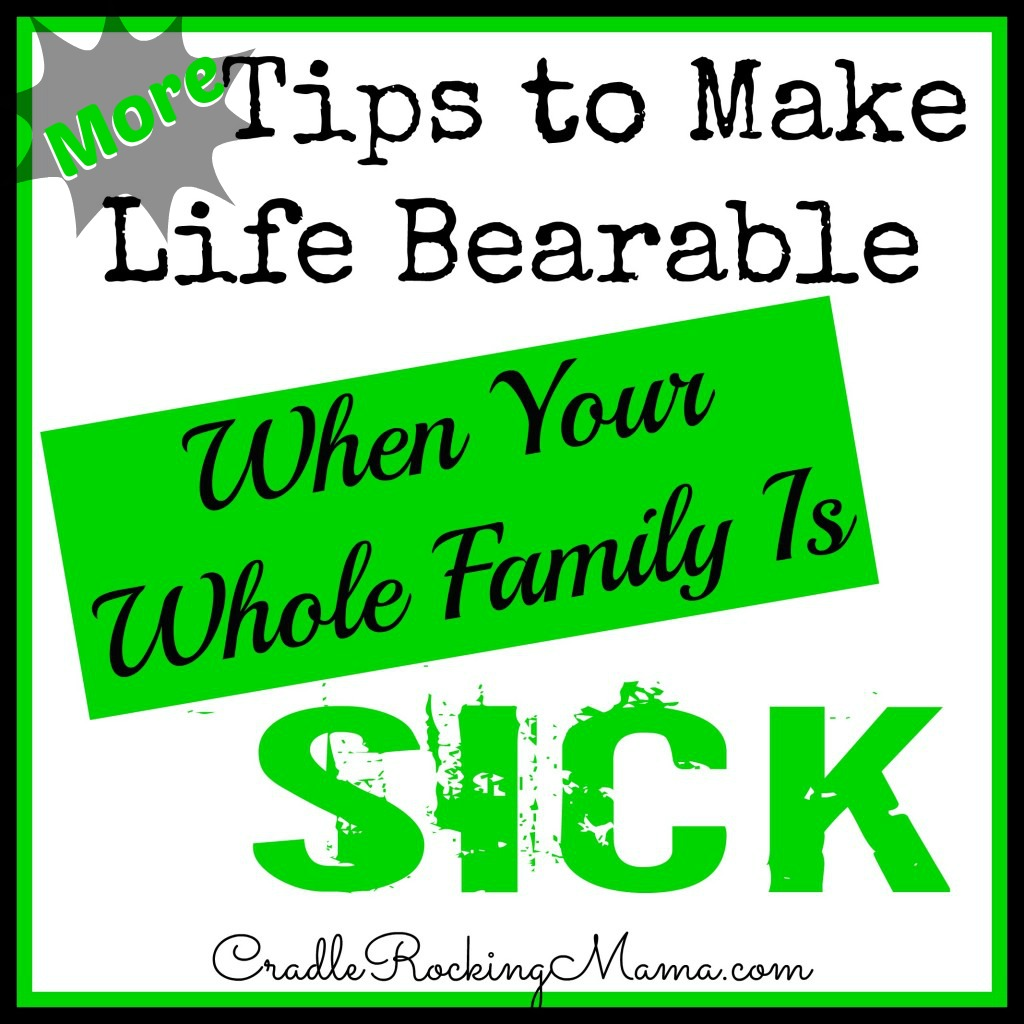 More Tips to Make Life Bearable When Your Whole Family is Sick CradleRockingMama.com