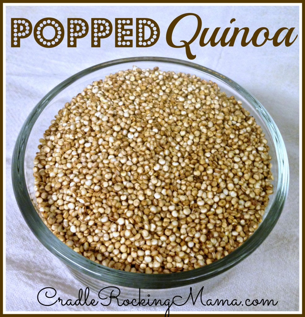 Popped Quinoa CradleRockingMama.com