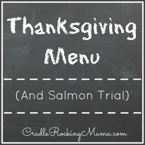 Thanksgiving Menu And Salmon Trial CradleRockingMama.com