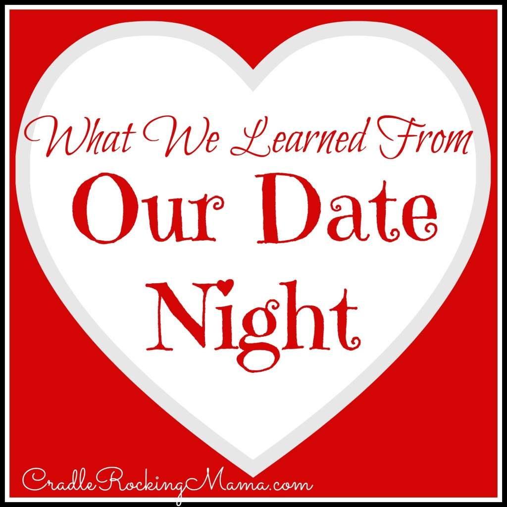 What We Learned From Our Date Night CradleRockingMama.com