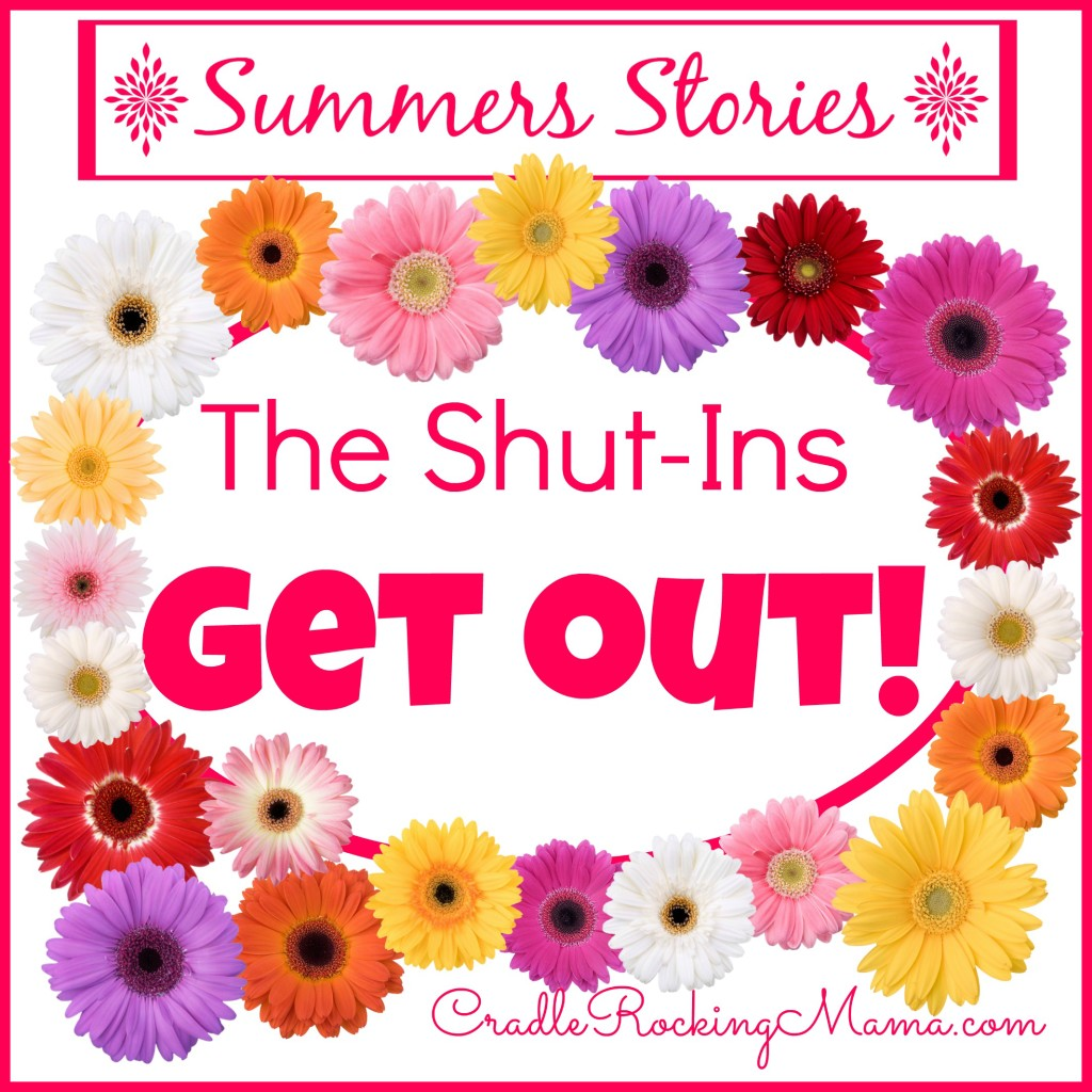 Summers Stories The Shut Ins Get Out CradleRockingMama.com