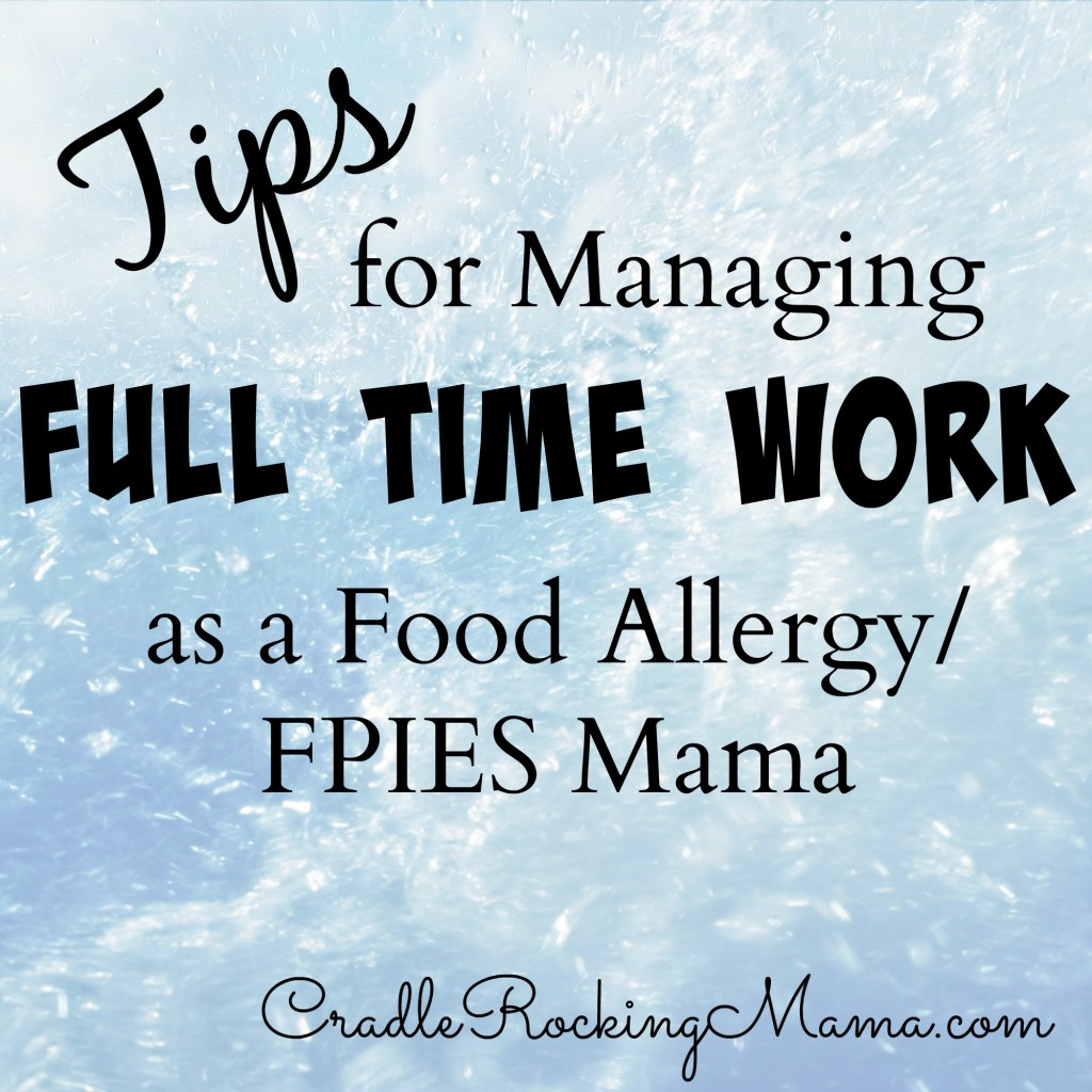 Tips for Managing Full Time Work as a Food Allergy FPIES Mama CradleRockingMama.com
