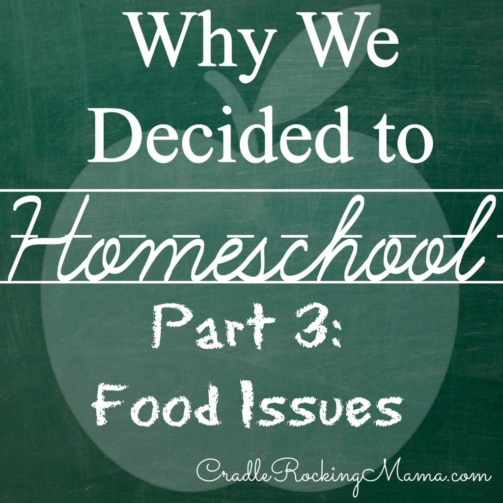 Why We Decided to Homeschool Part III: Food Issues CradleRockingMama.com