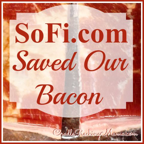 SoFi.com Saved Our Bacon CradleRockingMama.com