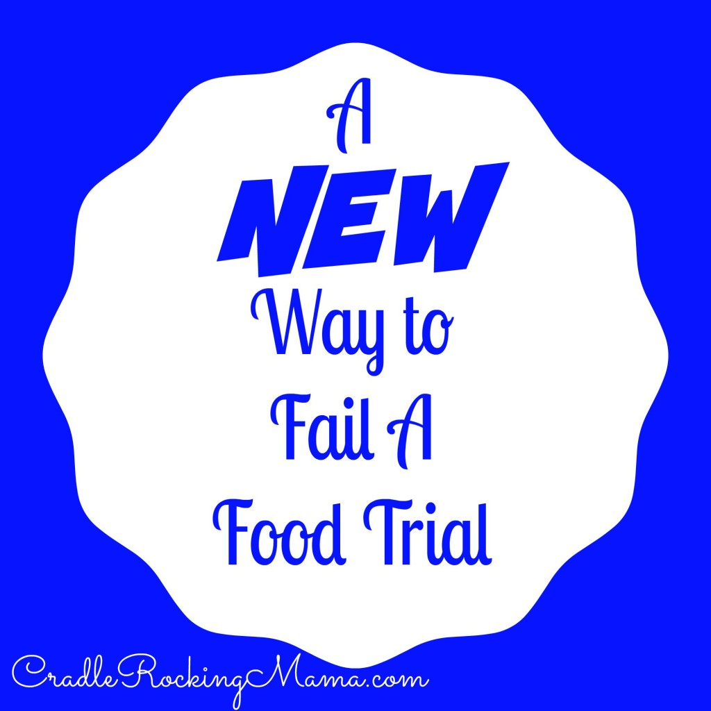 A New Way to Fail A Food Trial CradleRockingMama.com