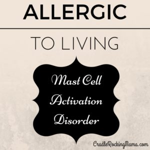 allergic-to-living-mast-cell-activation-disorder-cradlerockingmama.com